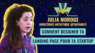 Comment designer ta landing page pour ta startup - Julia Moroge, Directrice Artistique @TheFamily