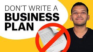 Why Startups should NOT write a Business Plan
